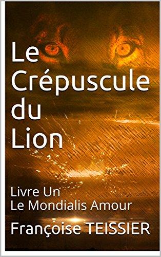 Le crepuscule du lion livre un le mondialis amour 1